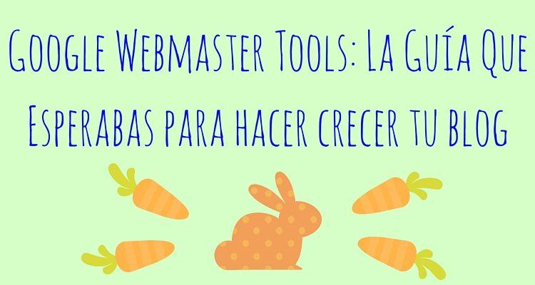 Webmaster Tools de Google: La Guía que esperabas