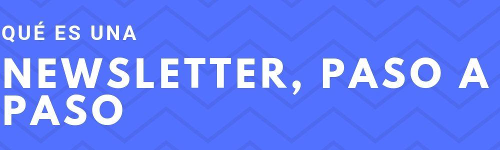 【Newsletter】Qué es y cómo hacerla paso a paso