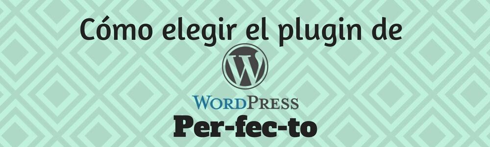 Cómo elegir el plugin de WordPress perfecto