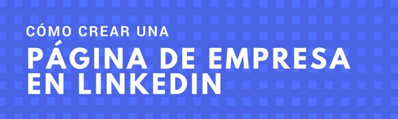 como-crear-pagina-empresa-linkedin