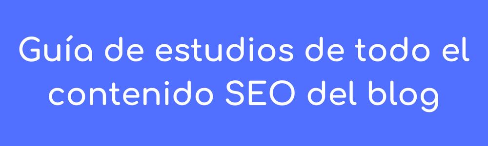 Guía de estudio de los contenidos SEO del blog