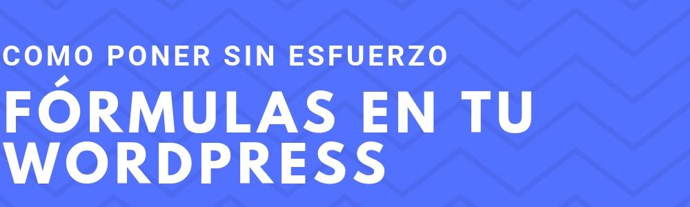 Cómo poner fórmulas en tu WordPress