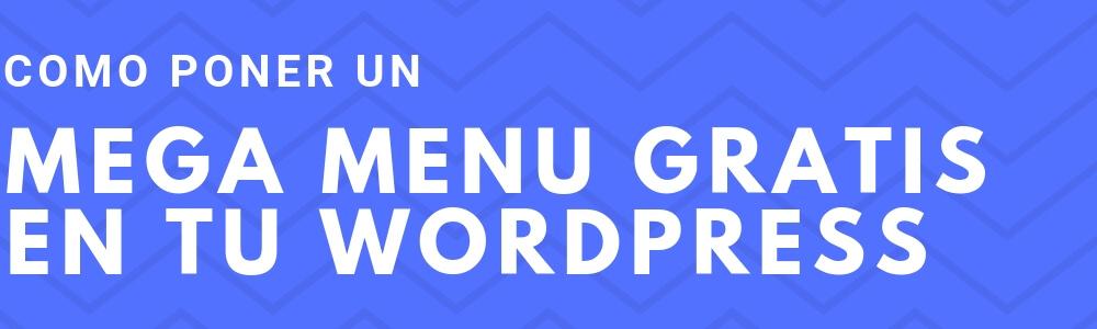 Cómo poner un Mega Menú gratis en tu WordPress