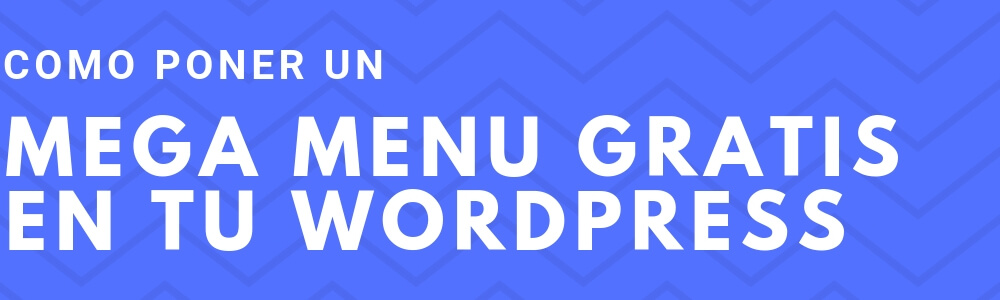 Cómo poner Mega Menu en tu WordPress gratis