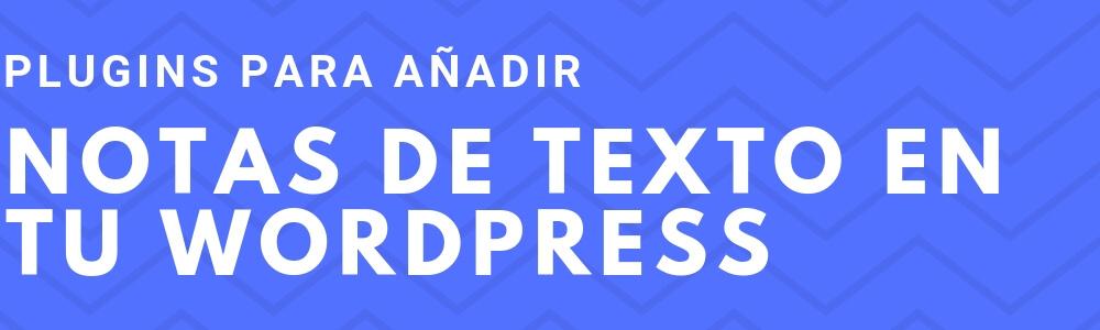 Plugins para añadir notas de texto a tu WordPress