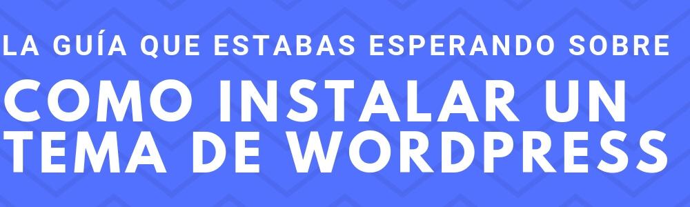 Cómo instalar un tema de WordPress con todas sus formas posibles
