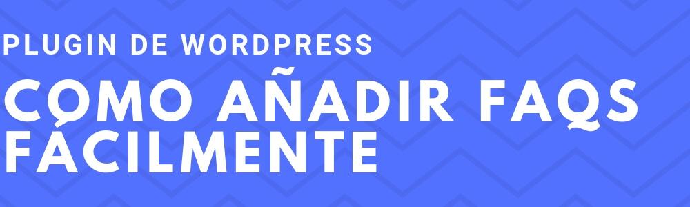 7 plugins gratis para poner FAQs en tu WordPress con estilo
