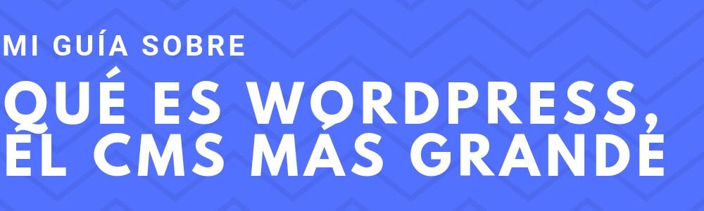 ¿Qué es WordPress? ¿Cómo funciona? Todo lo que necesitas saber
