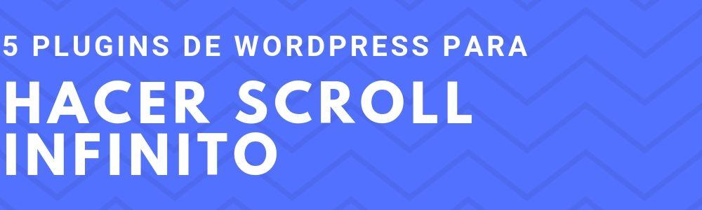 5 plugins gratis de scroll infinito para tu WordPress